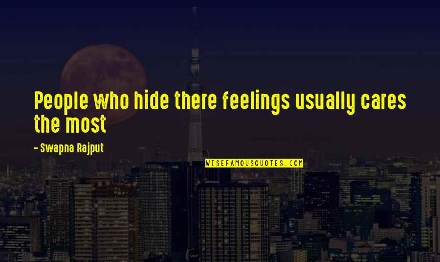 Cares Quotes Quotes By Swapna Rajput: People who hide there feelings usually cares the