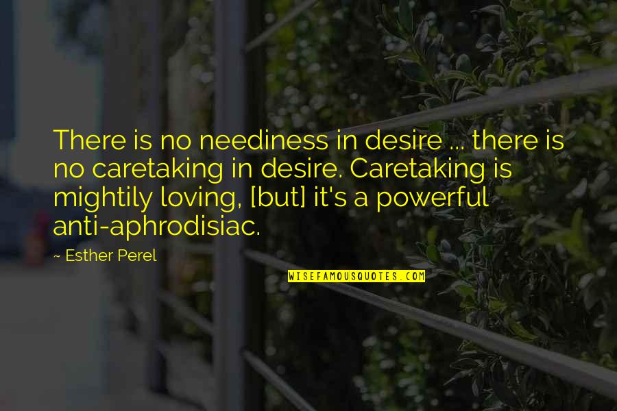 Caretaking Quotes By Esther Perel: There is no neediness in desire ... there