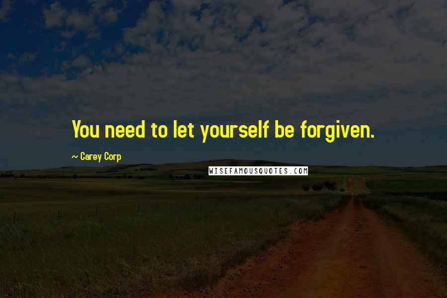 Carey Corp quotes: You need to let yourself be forgiven.
