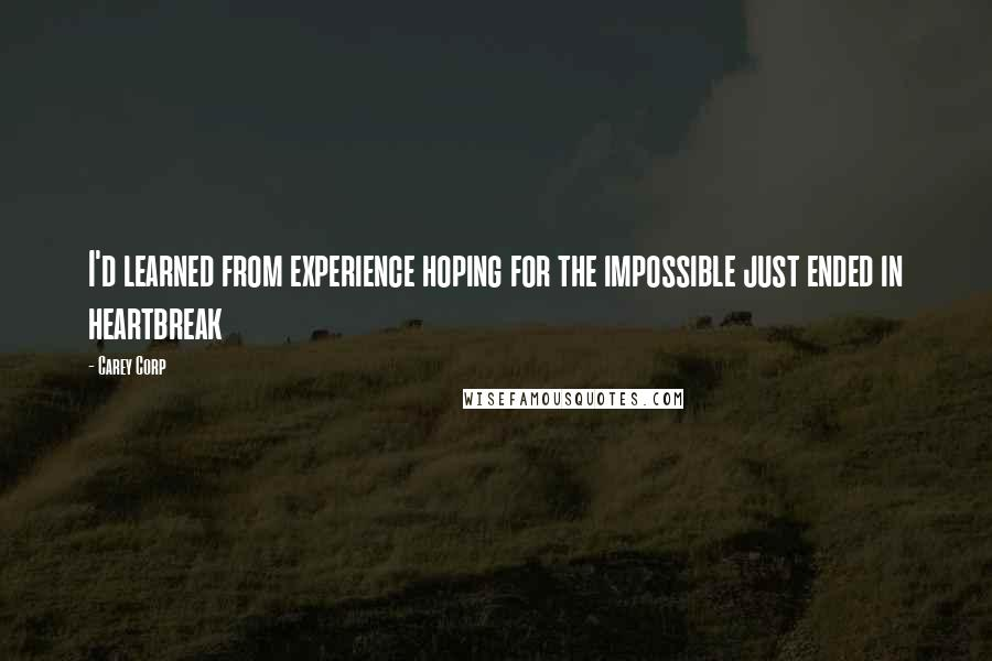 Carey Corp quotes: I'd learned from experience hoping for the impossible just ended in heartbreak