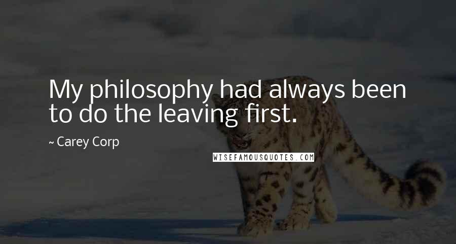 Carey Corp quotes: My philosophy had always been to do the leaving first.