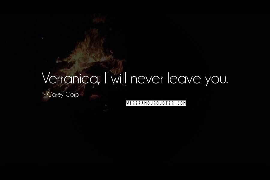 Carey Corp quotes: Verranica, I will never leave you.