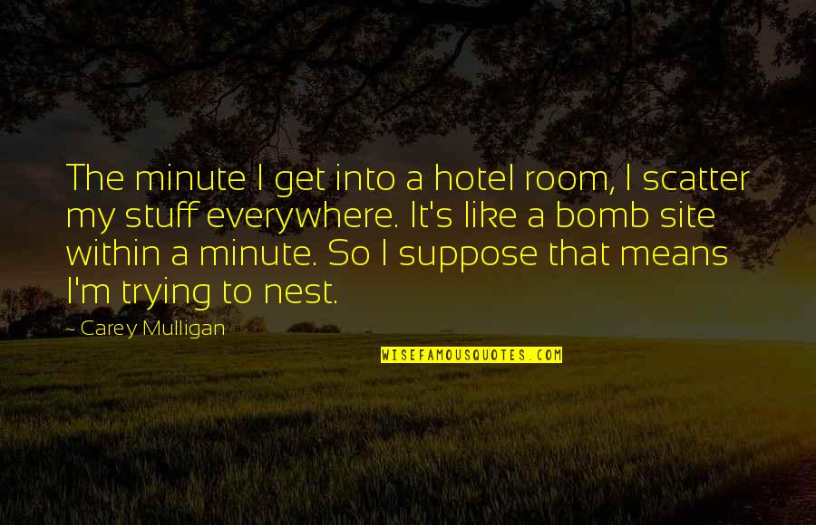 Carey Mulligan Quotes By Carey Mulligan: The minute I get into a hotel room,