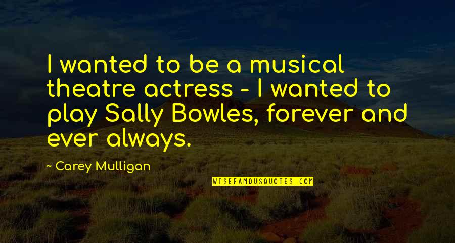 Carey Mulligan Quotes By Carey Mulligan: I wanted to be a musical theatre actress