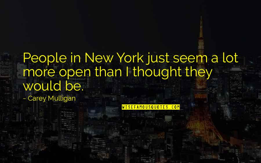 Carey Mulligan Quotes By Carey Mulligan: People in New York just seem a lot