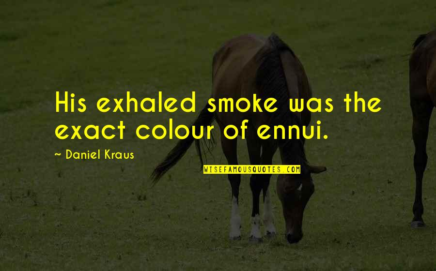 Cargo Plane Quotes By Daniel Kraus: His exhaled smoke was the exact colour of