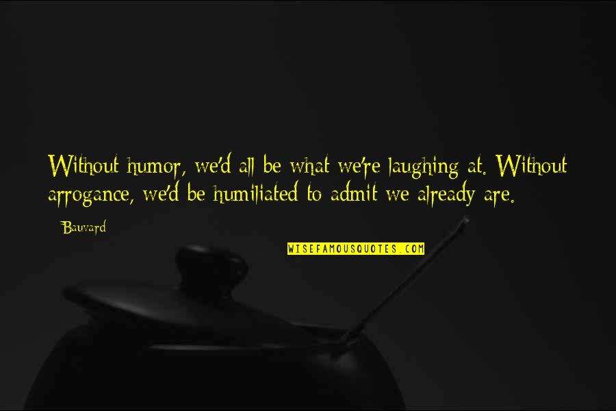 Caribbean Dead Man's Chest Quotes By Bauvard: Without humor, we'd all be what we're laughing