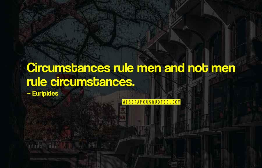 Caribbean Dead Man's Chest Quotes By Euripides: Circumstances rule men and not men rule circumstances.
