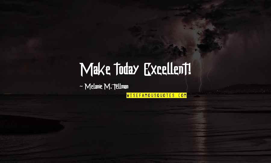 Caribbean Dead Man's Chest Quotes By Melanie M. Fellman: Make today Excellent!