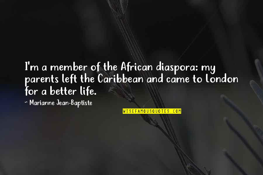 Caribbean Life Quotes By Marianne Jean-Baptiste: I'm a member of the African diaspora: my