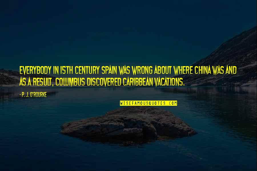 Caribbean Vacation Quotes By P. J. O'Rourke: Everybody in 15th century Spain was wrong about