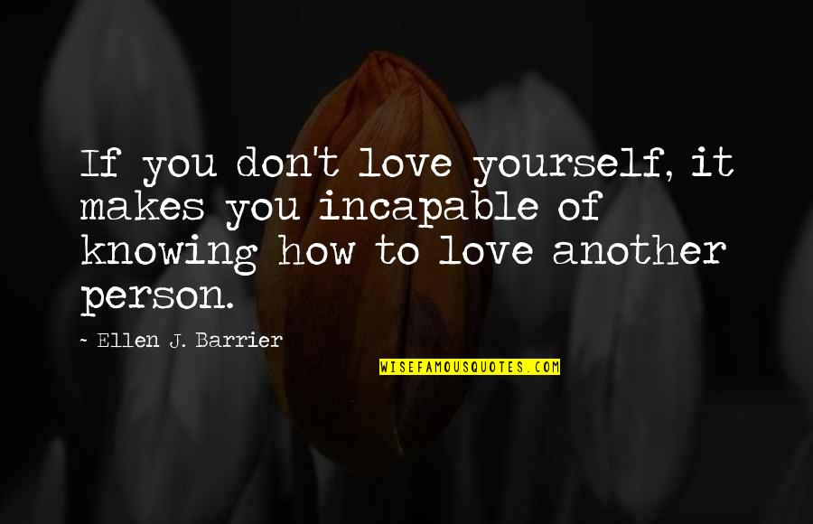 Caring For Another Person Quotes By Ellen J. Barrier: If you don't love yourself, it makes you