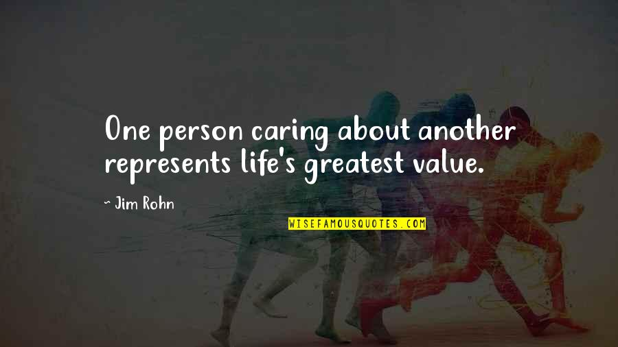 Caring For Another Person Quotes By Jim Rohn: One person caring about another represents life's greatest