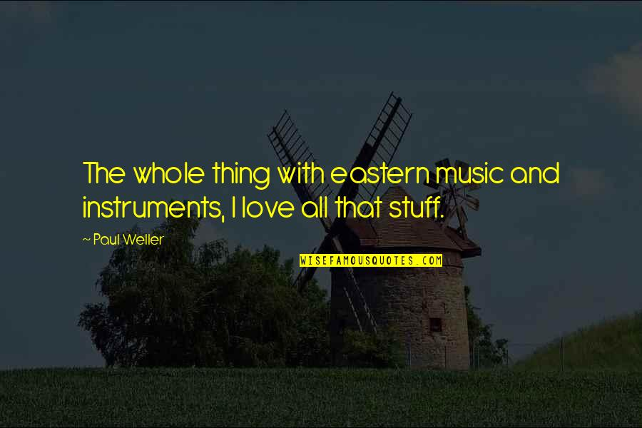 Caring For Another Person Quotes By Paul Weller: The whole thing with eastern music and instruments,