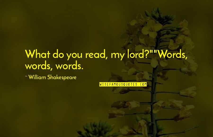 "Caring For Another Person Quotes By William Shakespeare: What do you read, my lord?""""Words, words, words."
