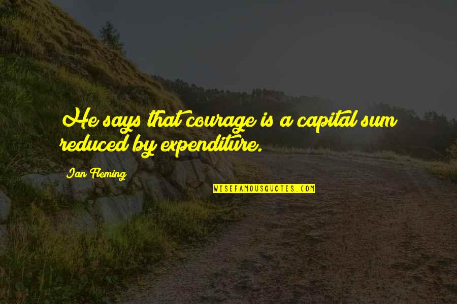 Caring For Infants Quotes By Ian Fleming: He says that courage is a capital sum
