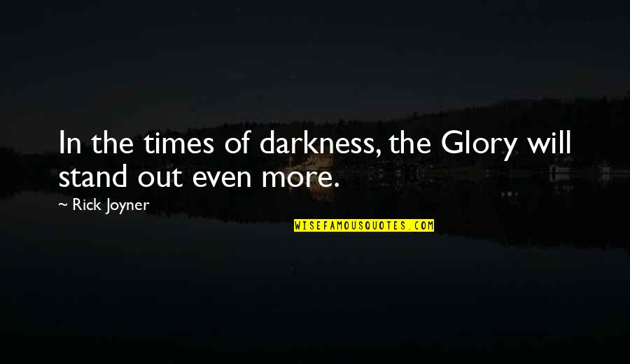 Caring For Infants Quotes By Rick Joyner: In the times of darkness, the Glory will