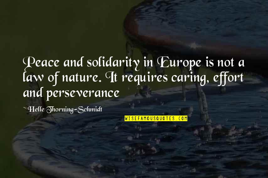 Caring For Nature Quotes By Helle Thorning-Schmidt: Peace and solidarity in Europe is not a