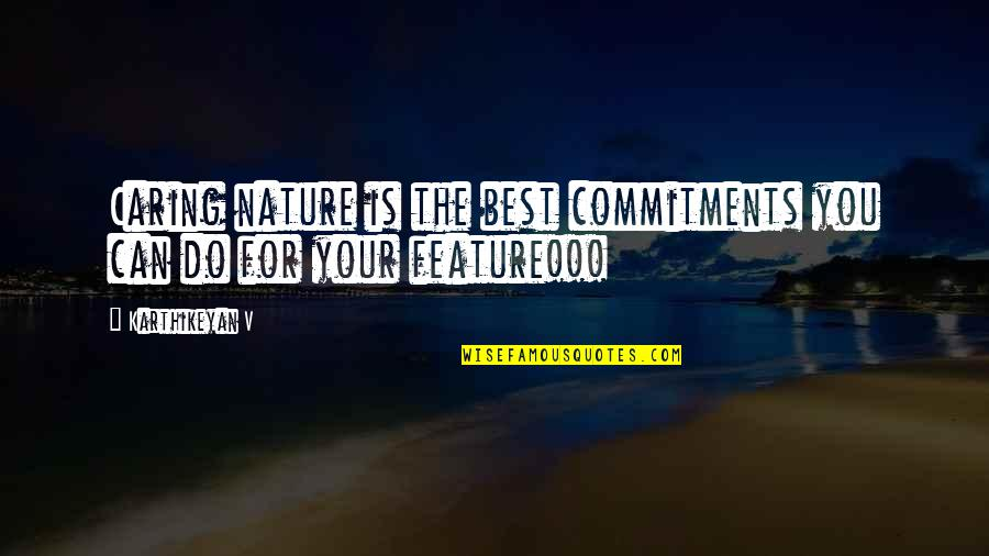 Caring For Nature Quotes By Karthikeyan V: Caring nature is the best commitments you can