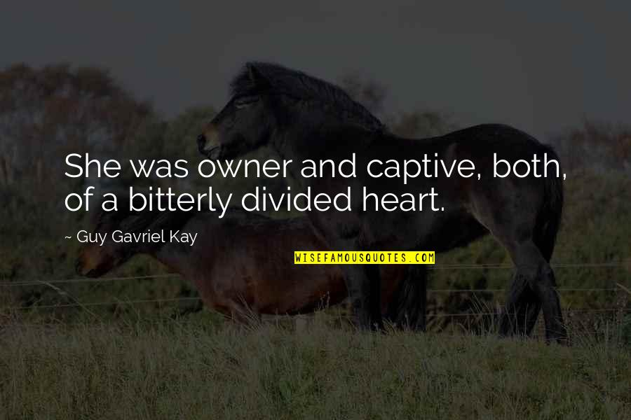 Caring For Someone Who Is Dying Quotes By Guy Gavriel Kay: She was owner and captive, both, of a