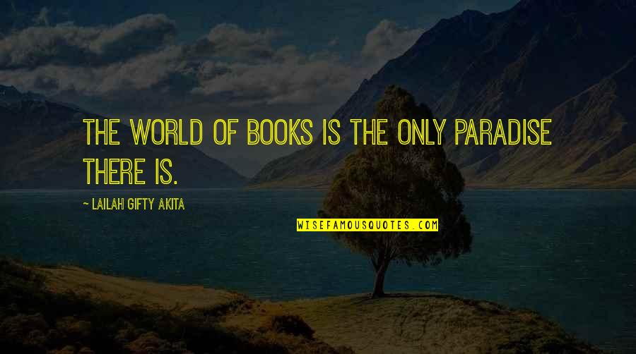 Caring For Someone Who Is Dying Quotes By Lailah Gifty Akita: The world of books is the only paradise