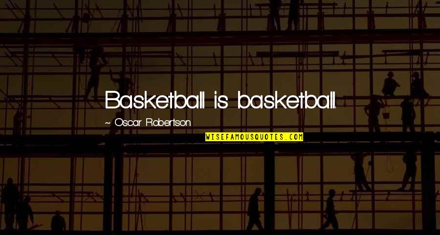 Caring For Someone Who Is Dying Quotes By Oscar Robertson: Basketball is basketball.