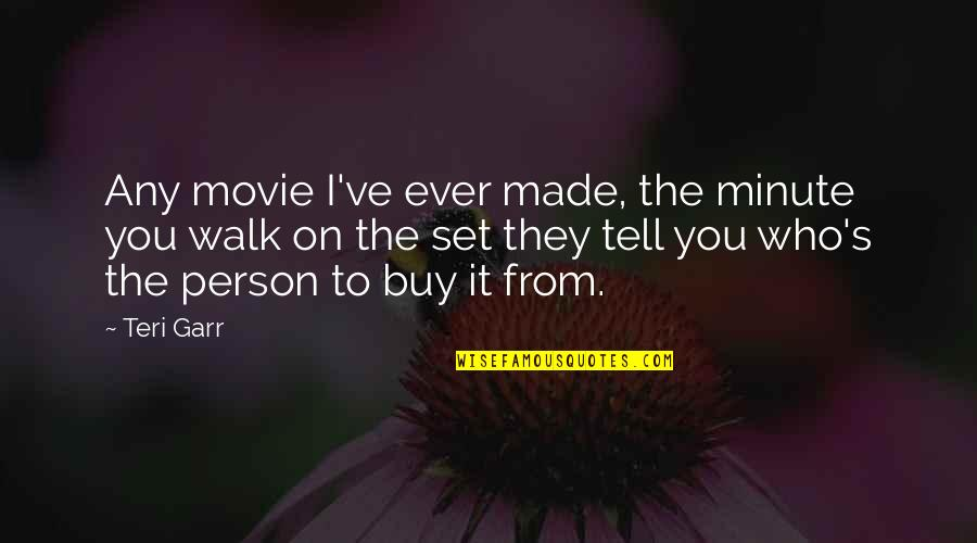 Caring For Someone Who Is Dying Quotes By Teri Garr: Any movie I've ever made, the minute you