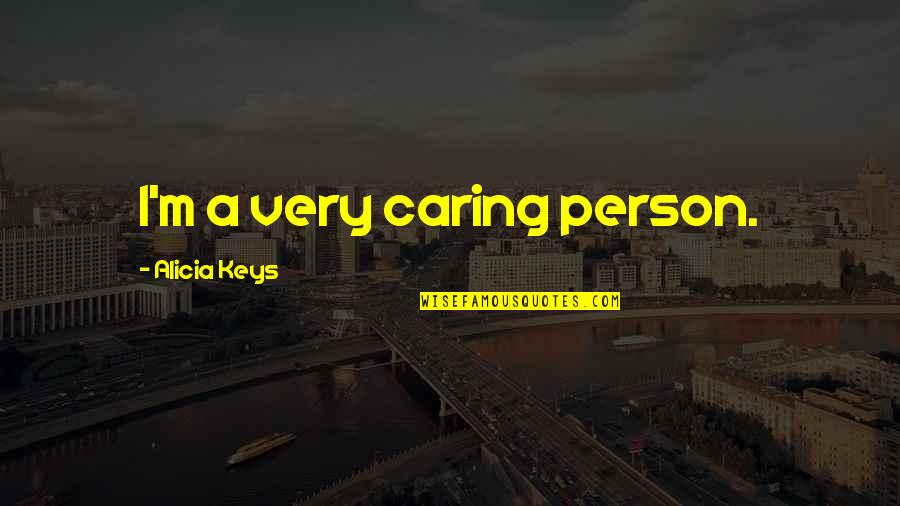 Caring Person Quotes By Alicia Keys: I'm a very caring person.
