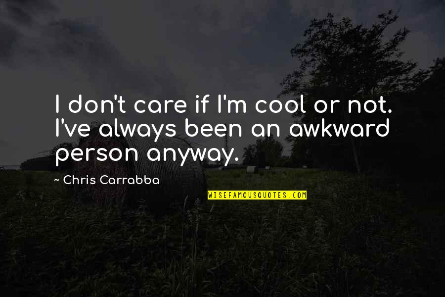 Caring Person Quotes By Chris Carrabba: I don't care if I'm cool or not.