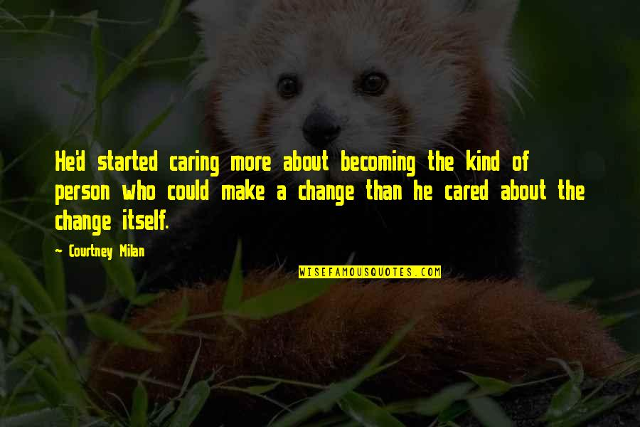 Caring Person Quotes By Courtney Milan: He'd started caring more about becoming the kind