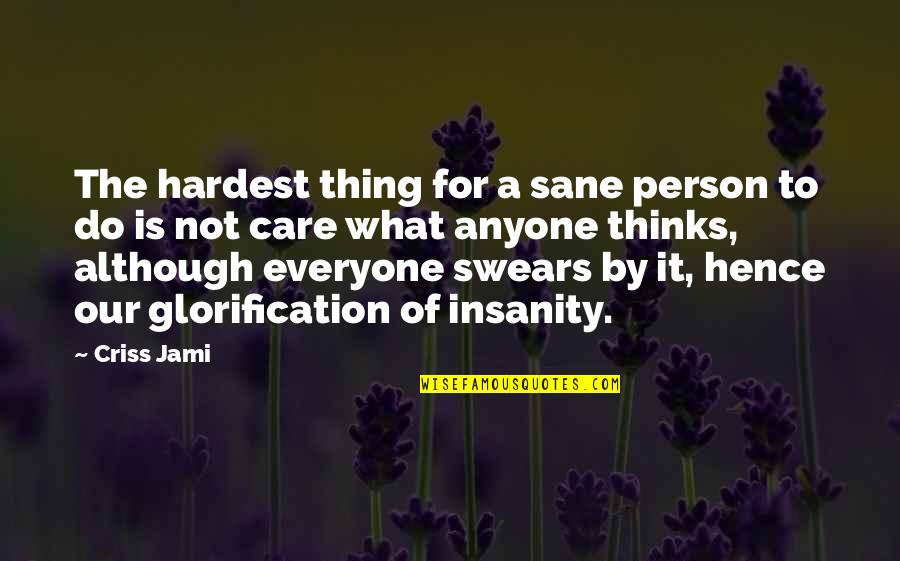 Caring Person Quotes By Criss Jami: The hardest thing for a sane person to