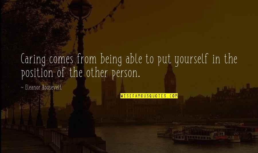 Caring Person Quotes By Eleanor Roosevelt: Caring comes from being able to put yourself