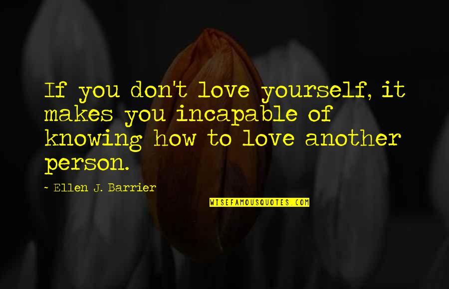 Caring Person Quotes By Ellen J. Barrier: If you don't love yourself, it makes you
