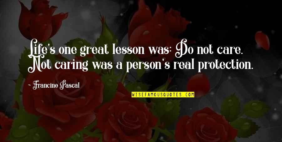 Caring Person Quotes By Francine Pascal: Life's one great lesson was: Do not care.