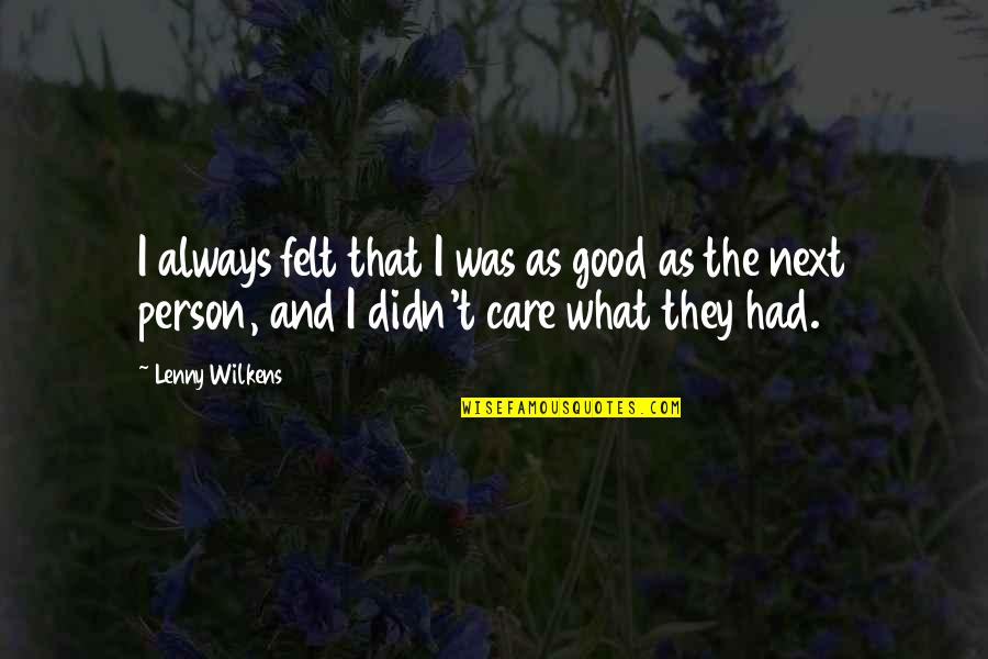 Caring Person Quotes By Lenny Wilkens: I always felt that I was as good
