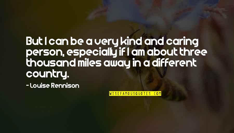 Caring Person Quotes By Louise Rennison: But I can be a very kind and