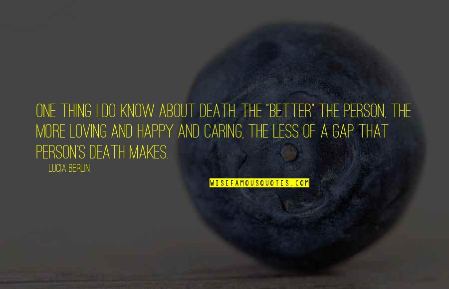 Caring Person Quotes By Lucia Berlin: One thing I do know about death. The