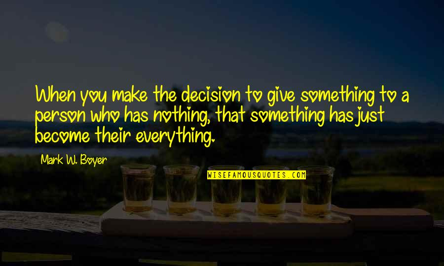 Caring Person Quotes By Mark W. Boyer: When you make the decision to give something