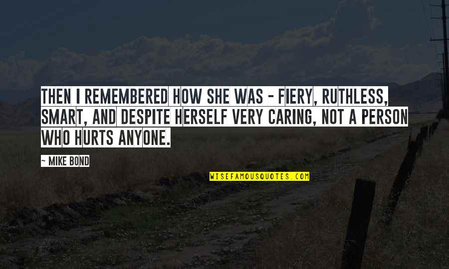 Caring Person Quotes By Mike Bond: Then I remembered how she was - fiery,