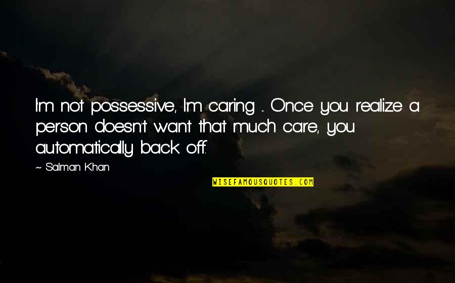 Caring Person Quotes By Salman Khan: I'm not possessive, I'm caring ... Once you