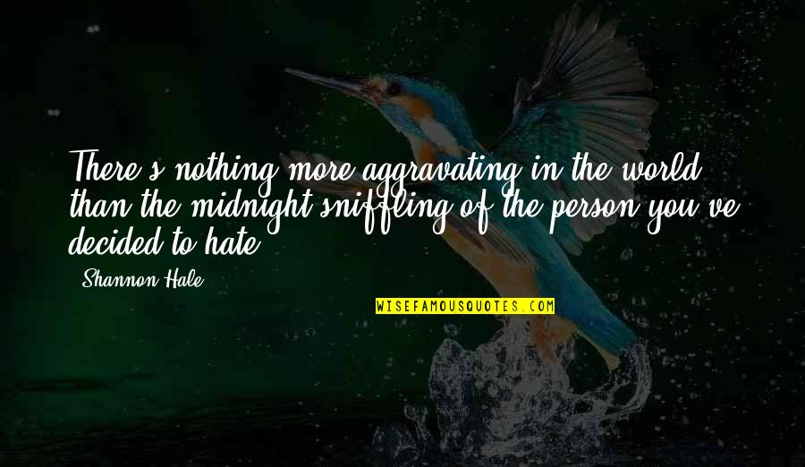 Caring Person Quotes By Shannon Hale: There's nothing more aggravating in the world than