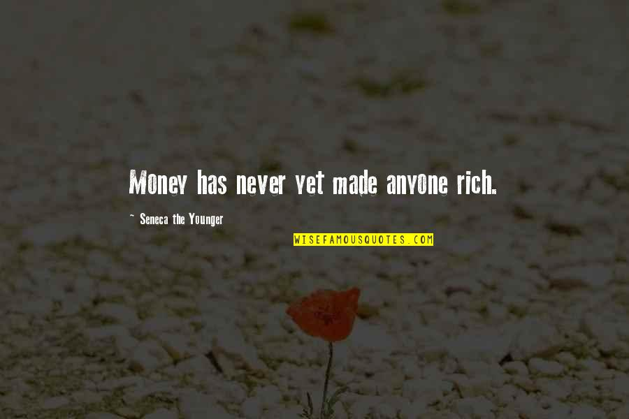 Carl Boenish Quotes By Seneca The Younger: Money has never yet made anyone rich.