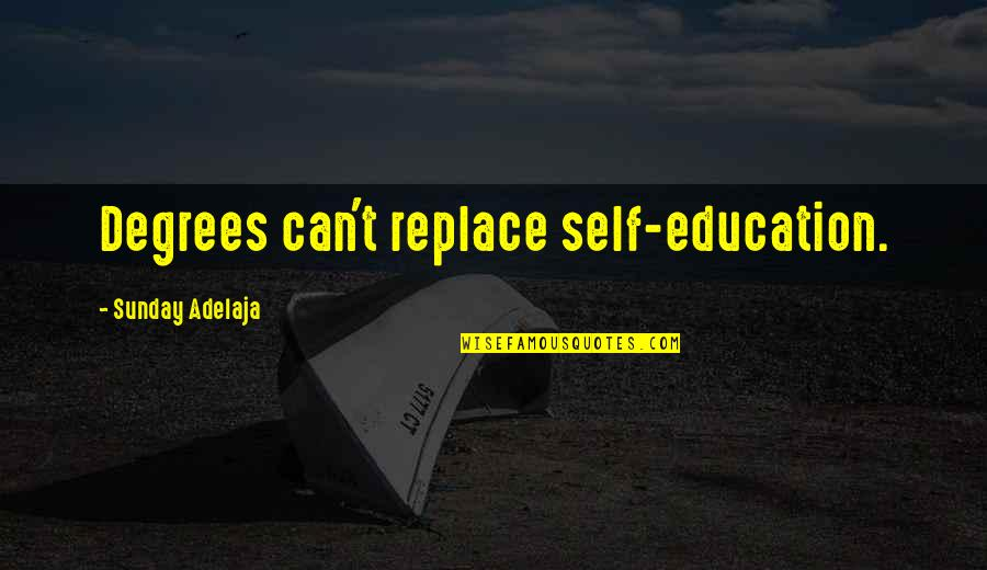 Carl Boenish Quotes By Sunday Adelaja: Degrees can't replace self-education.