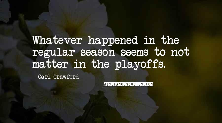 Carl Crawford quotes: Whatever happened in the regular season seems to not matter in the playoffs.