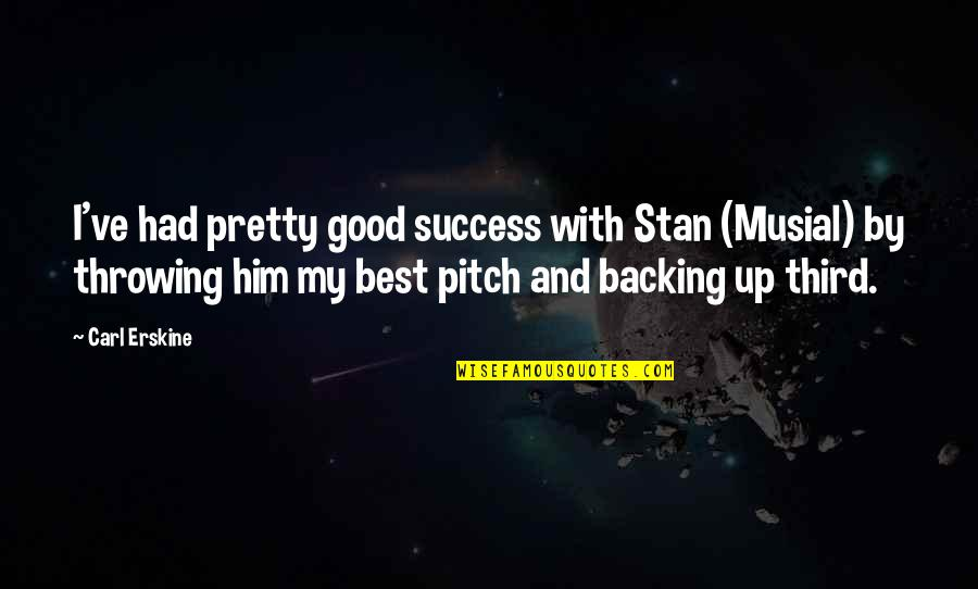 Carl Erskine Quotes By Carl Erskine: I've had pretty good success with Stan (Musial)