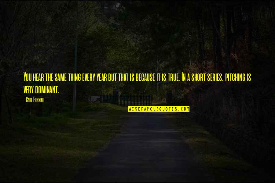 Carl Erskine Quotes By Carl Erskine: You hear the same thing every year but