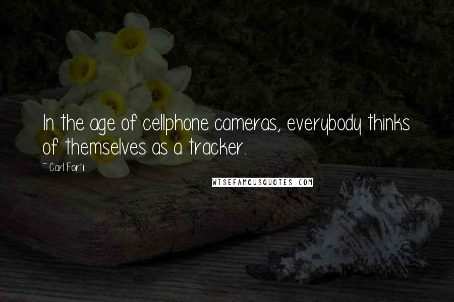 Carl Forti quotes: In the age of cellphone cameras, everybody thinks of themselves as a tracker.