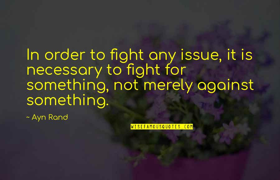 Carl Friedrich Gauss Quotes By Ayn Rand: In order to fight any issue, it is