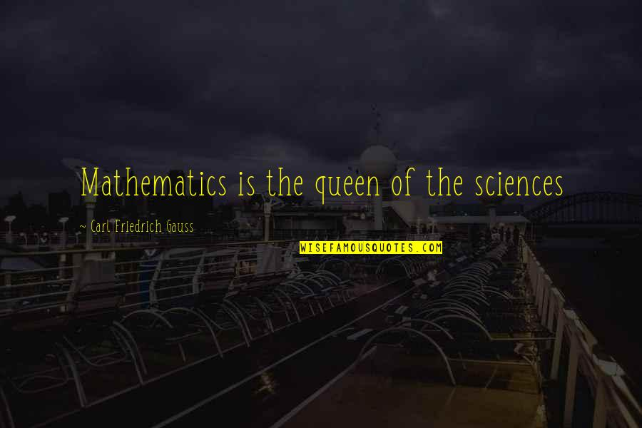 Carl Friedrich Gauss Quotes By Carl Friedrich Gauss: Mathematics is the queen of the sciences