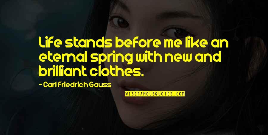 Carl Friedrich Gauss Quotes By Carl Friedrich Gauss: Life stands before me like an eternal spring